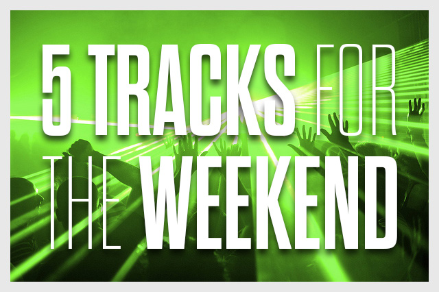 Five Tracks For The Weekend